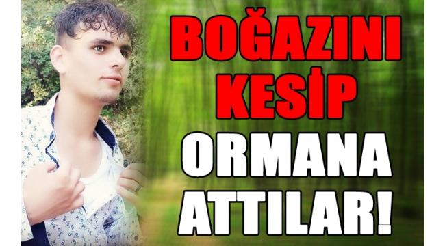 BOĞAZINI KESİP ORMANA ATTILAR!