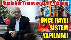 Nostaljik Tramvaya CHP Tepkisi 'ÖNCE RAYLI SİSTEM YAPILMALI'